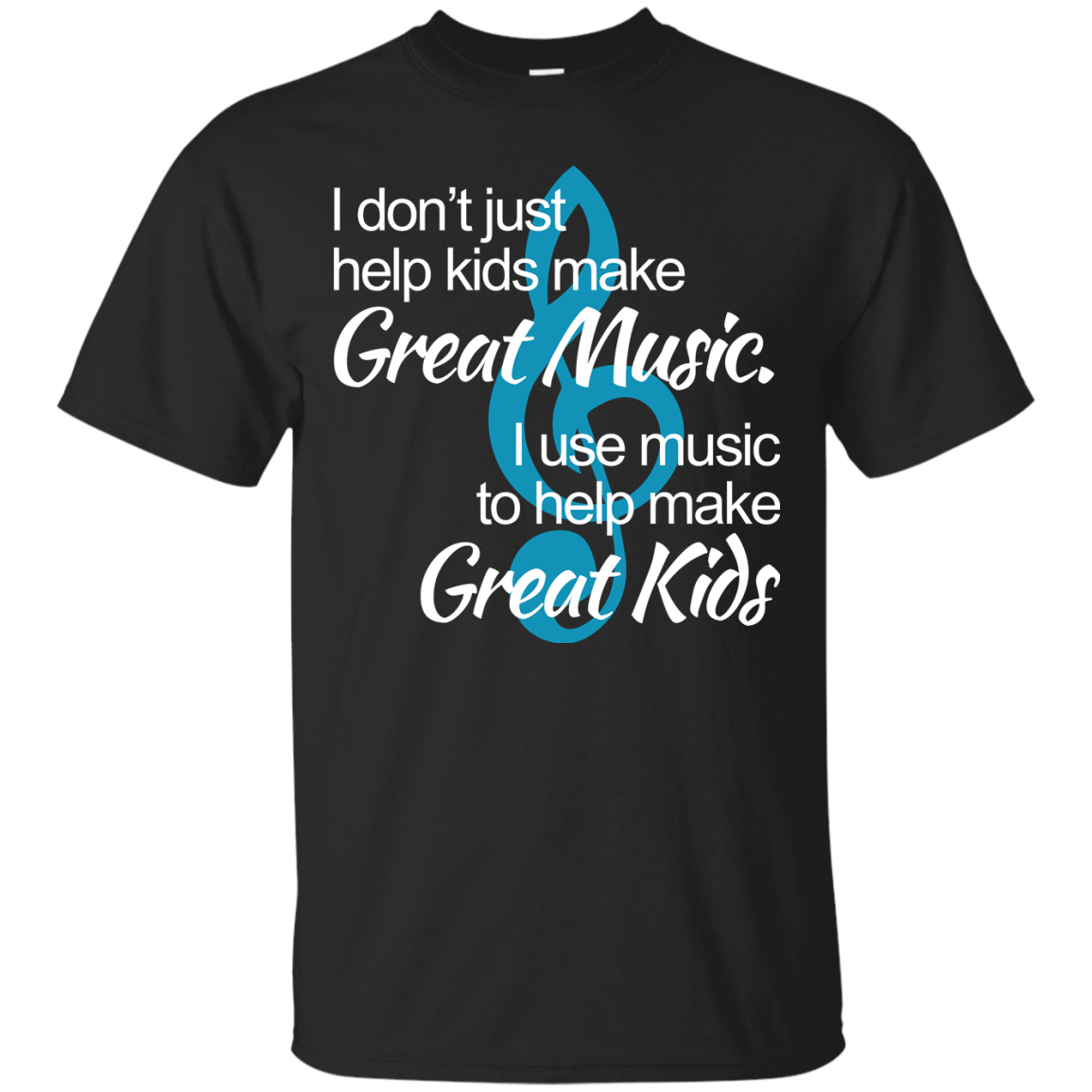 image 1002px I don't just help kids make great music I use music to help make great kids t shirts, hoodies