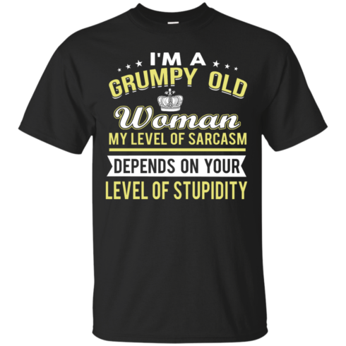image 1018 490x490px I'm a grumpy old woman my level of sarcasm depends on your level of stupidity t shirts
