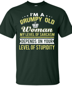 image 1019 247x296px I'm a grumpy old woman my level of sarcasm depends on your level of stupidity t shirts