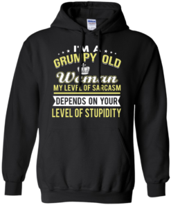 image 1022 247x296px I'm a grumpy old woman my level of sarcasm depends on your level of stupidity t shirts