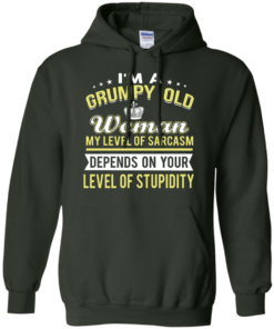 image 1023 247x296px I'm a grumpy old woman my level of sarcasm depends on your level of stupidity t shirts