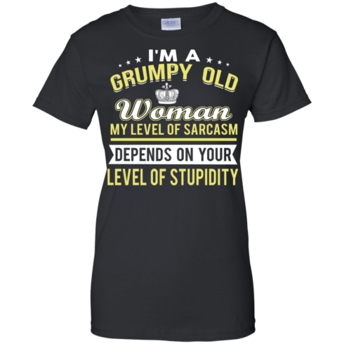 image 1024 490x490px I'm a grumpy old woman my level of sarcasm depends on your level of stupidity t shirts