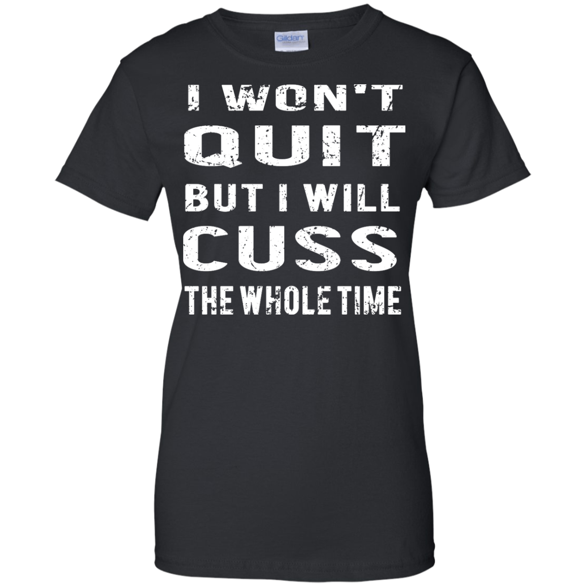 image 1032px I Won't Quit But I Will Cuss the Whole Time T Shirts, Hoodies