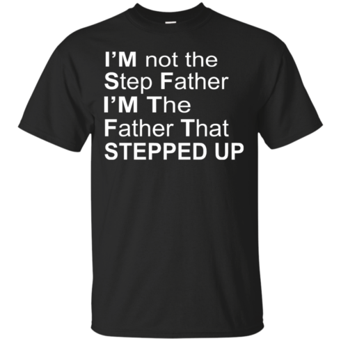 image 1068 490x490px I'm Not The Step Father I'm The Father That Stepped Up T Shirts, Hoodies, Sweater