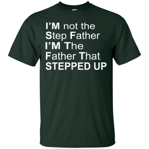 image 1069 490x490px I'm Not The Step Father I'm The Father That Stepped Up T Shirts, Hoodies, Sweater