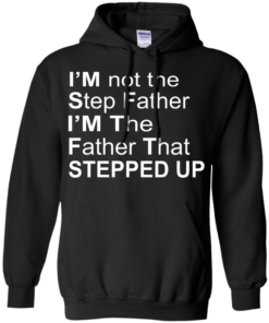 image 1071 247x296px I'm Not The Step Father I'm The Father That Stepped Up T Shirts, Hoodies, Sweater