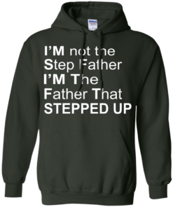 image 1072 247x296px I'm Not The Step Father I'm The Father That Stepped Up T Shirts, Hoodies, Sweater