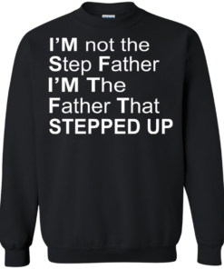 image 1073 247x296px I'm Not The Step Father I'm The Father That Stepped Up T Shirts, Hoodies, Sweater