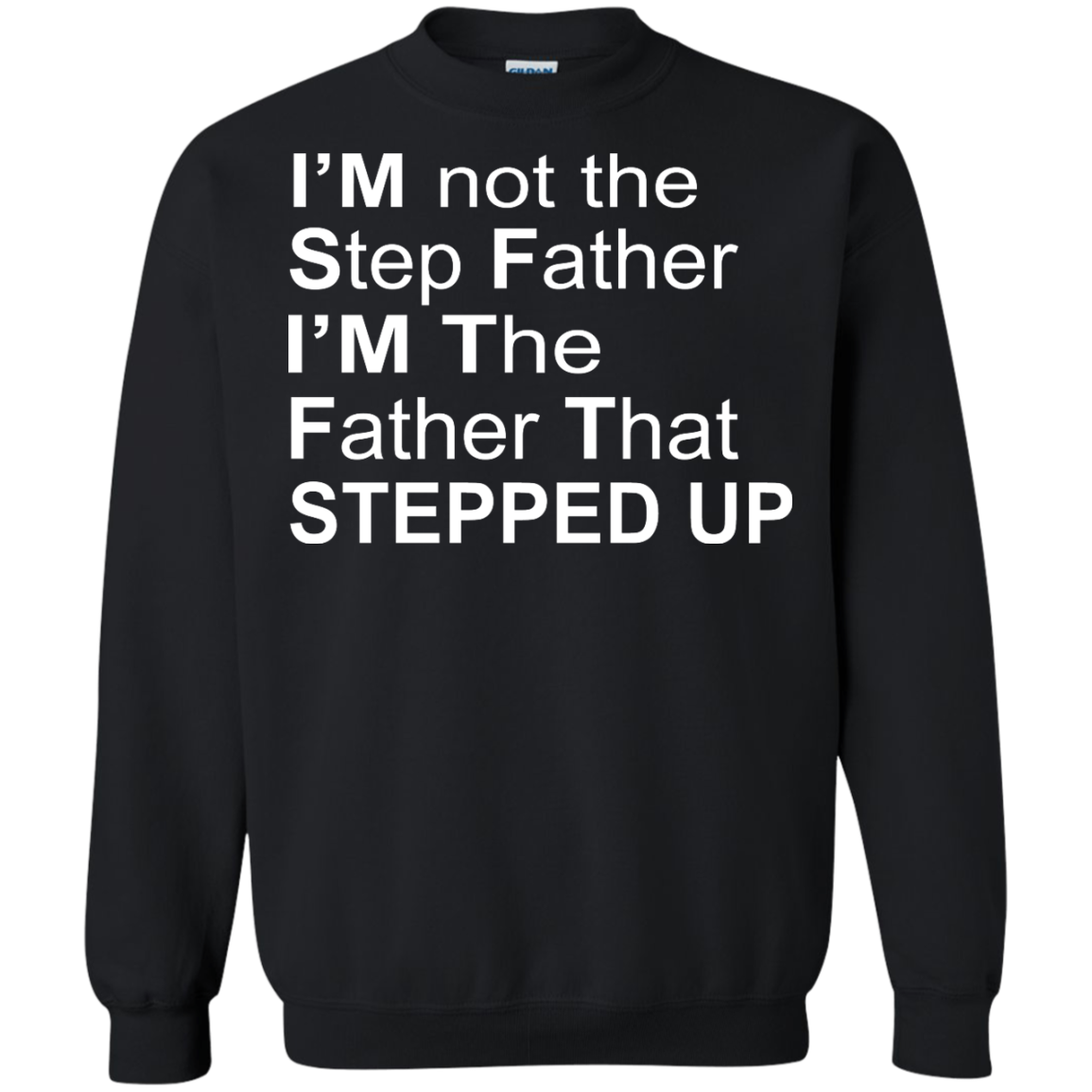 image 1073px I'm Not The Step Father I'm The Father That Stepped Up T Shirts, Hoodies, Sweater