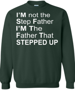 image 1074 247x296px I'm Not The Step Father I'm The Father That Stepped Up T Shirts, Hoodies, Sweater