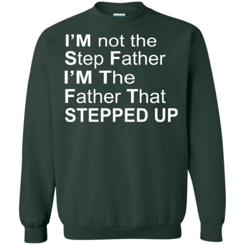 image 1074 490x490px I'm Not The Step Father I'm The Father That Stepped Up T Shirts, Hoodies, Sweater