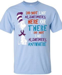 image 1118 247x296px I Do Not Like Alzheimer's Here Or There Or Anywhere T Shirts, Hoodies, Tank