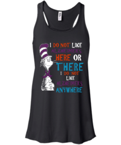image 1119 247x296px I Do Not Like Alzheimer's Here Or There Or Anywhere T Shirts, Hoodies, Tank