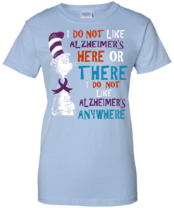 image 1124 247x296px I Do Not Like Alzheimer's Here Or There Or Anywhere T Shirts, Hoodies, Tank