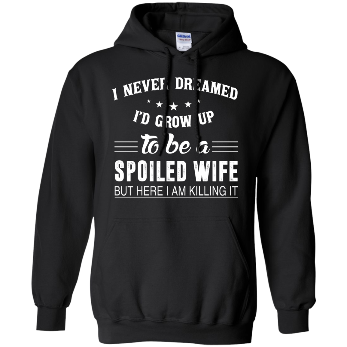 image 1137px I Never Dreamed I'd Grow Up To Be A Spoiled Wife But Here I Am Killing It T Shirts, Hoodies