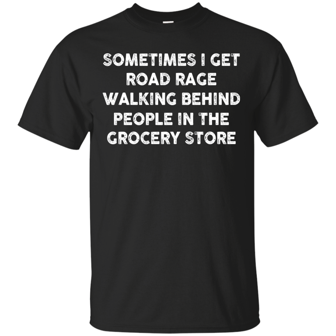 image 1192px Sometimes I Get Road Rage Walking Behind People In The Grocery Store T Shirts, Hoodies