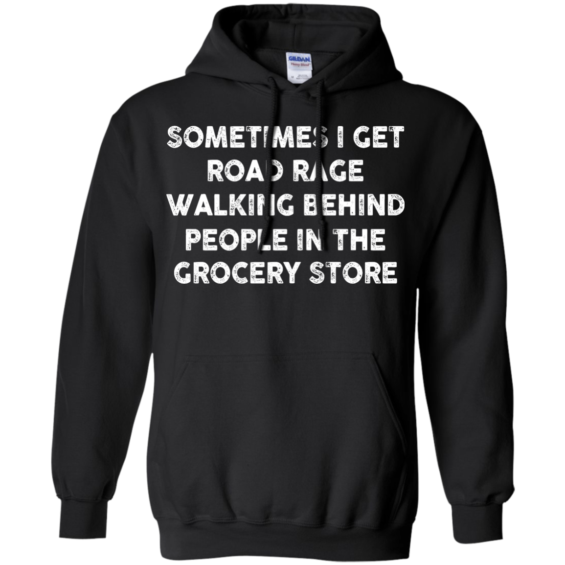 image 1196px Sometimes I Get Road Rage Walking Behind People In The Grocery Store T Shirts, Hoodies