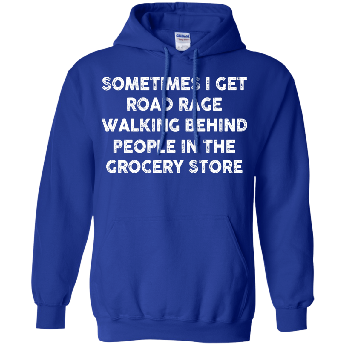 image 1197px Sometimes I Get Road Rage Walking Behind People In The Grocery Store T Shirts, Hoodies