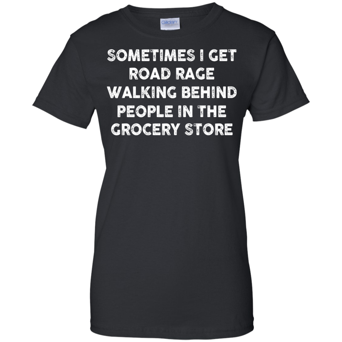 image 1198px Sometimes I Get Road Rage Walking Behind People In The Grocery Store T Shirts, Hoodies