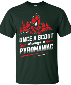 image 216 247x296px Once A Scout Always A Pyromaniac T Shirts, Hoodies, Tank Top