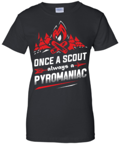 image 221 247x296px Once A Scout Always A Pyromaniac T Shirts, Hoodies, Tank Top