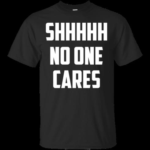 image 257 490x490px Shhhhh No One Cares T Shirts, Hoodies