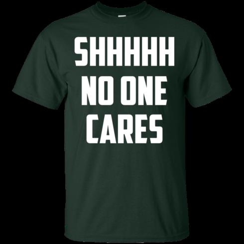 image 258 490x490px Shhhhh No One Cares T Shirts, Hoodies