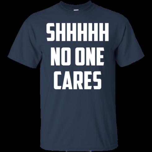 image 259 490x490px Shhhhh No One Cares T Shirts, Hoodies