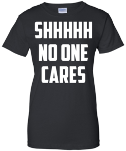 image 263 247x296px Shhhhh No One Cares T Shirts, Hoodies