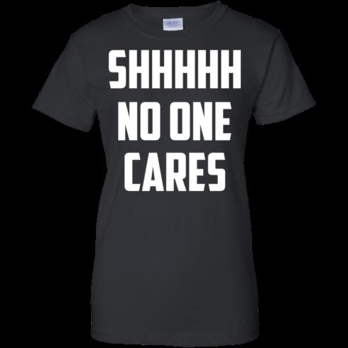 image 263 490x490px Shhhhh No One Cares T Shirts, Hoodies