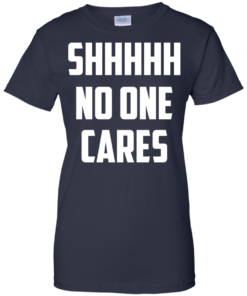 image 265 247x296px Shhhhh No One Cares T Shirts, Hoodies