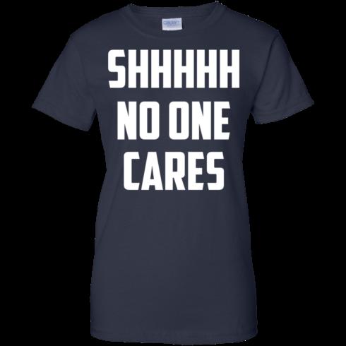 image 265 490x490px Shhhhh No One Cares T Shirts, Hoodies