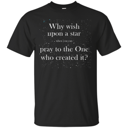 image 345 490x490px Why wish upon a star pray to the One who created it t shirts, hoodies