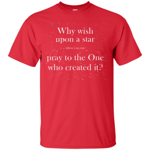 image 346 490x490px Why wish upon a star pray to the One who created it t shirts, hoodies