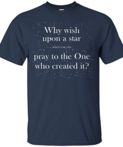 image 347 247x296px Why wish upon a star pray to the One who created it t shirts, hoodies