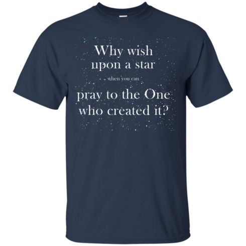 image 347 490x490px Why wish upon a star pray to the One who created it t shirts, hoodies