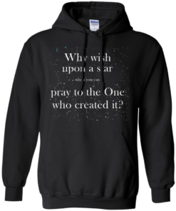 image 350 247x296px Why wish upon a star pray to the One who created it t shirts, hoodies