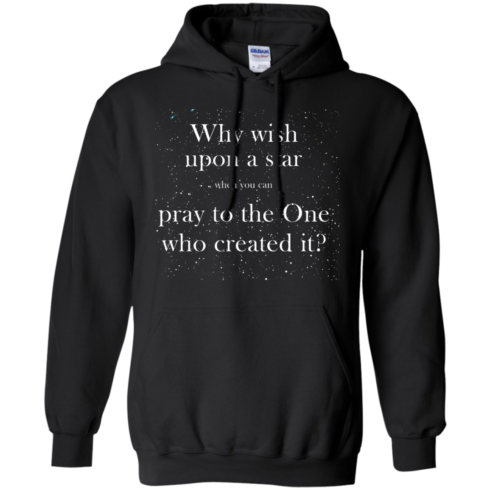 image 350 490x490px Why wish upon a star pray to the One who created it t shirts, hoodies