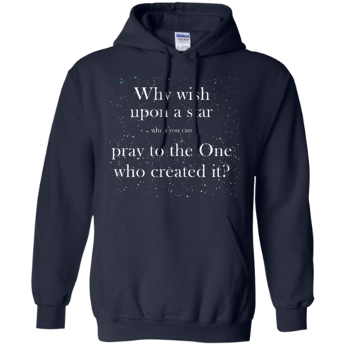 image 351 490x490px Why wish upon a star pray to the One who created it t shirts, hoodies