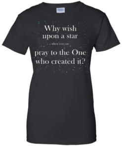 image 352 247x296px Why wish upon a star pray to the One who created it t shirts, hoodies