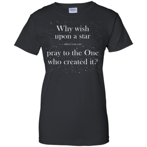 image 352 490x490px Why wish upon a star pray to the One who created it t shirts, hoodies
