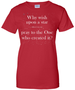 image 354 247x296px Why wish upon a star pray to the One who created it t shirts, hoodies