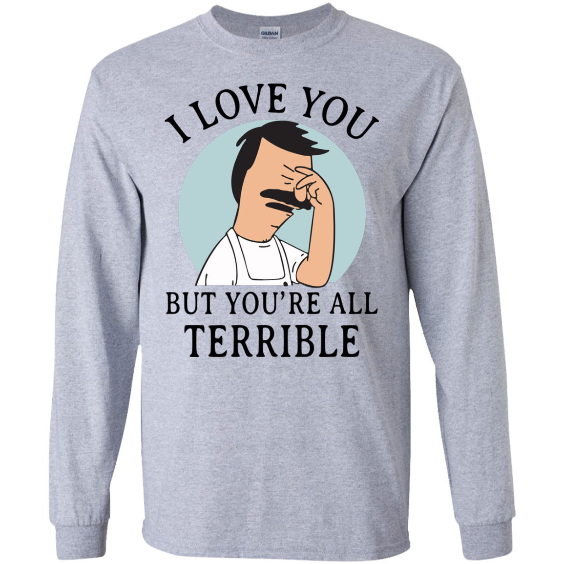 image 374px Bob Belcher: I Love You but You Are All Terrible T Shirts, Hoodies
