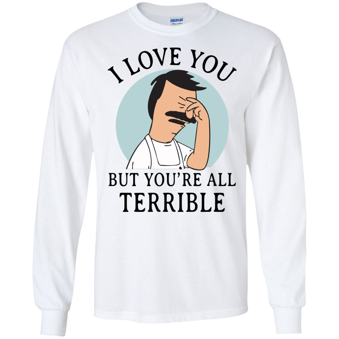 image 375px Bob Belcher: I Love You but You Are All Terrible T Shirts, Hoodies