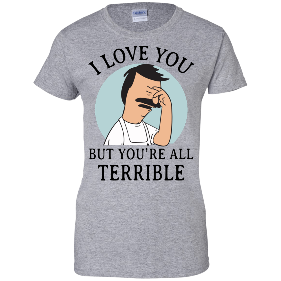 image 378px Bob Belcher: I Love You but You Are All Terrible T Shirts, Hoodies