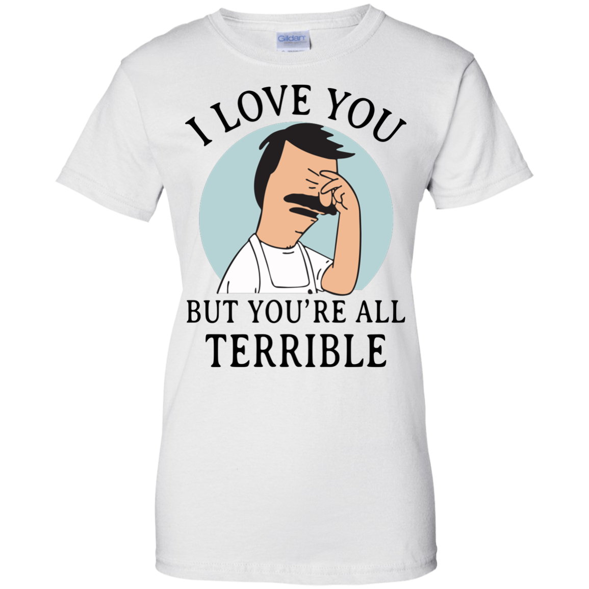 image 379px Bob Belcher: I Love You but You Are All Terrible T Shirts, Hoodies
