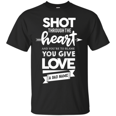 image 380 490x490px Shot Through The Heart And Youe'r To Blame You Give Love A Bad Name T Shirts