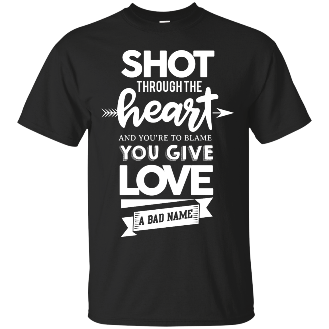 image 380px Shot Through The Heart And Youe'r To Blame You Give Love A Bad Name T Shirts