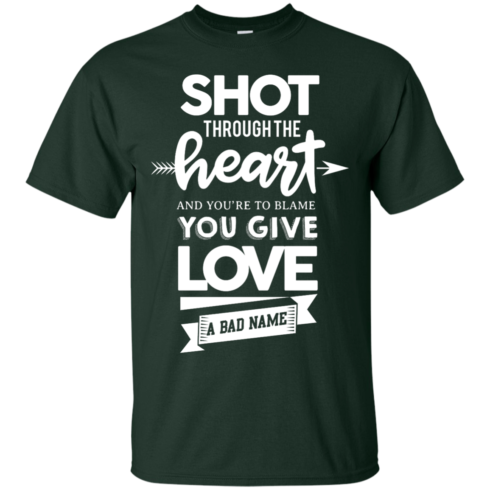 image 381 490x490px Shot Through The Heart And Youe'r To Blame You Give Love A Bad Name T Shirts