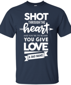 image 382 247x296px Shot Through The Heart And Youe'r To Blame You Give Love A Bad Name T Shirts